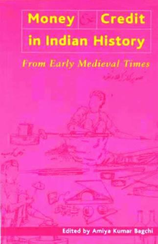 Money and Credit in Indian History - From Early Medieval Times (Paperback)
