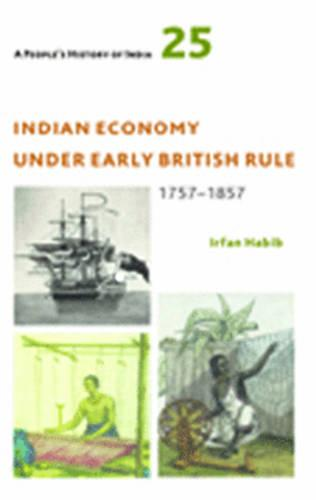 A People`s History of India 25 - Indian Economy Under Early British Rule, 1757 -1857 (Paperback)