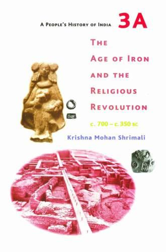 A People`s History of India 3A - The Age of Iron and the Religious Revolution, C. 700 - C. 350 BC (Paperback)