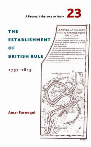 A People`s History of India 23 - The Establishment of British Rule, 1757-1813 (Paperback)