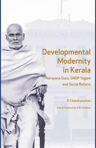 Developmental Modernity in Kerala - Narayana Guru, S.N.D.P Yogam and Social Reform (Hardback)