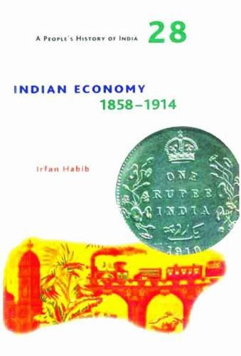 A People`s History of India 28 - Indian Economy, 1858-1914 (Paperback)