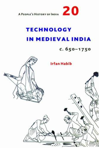 A People`s History of India 20 - Technology in Medieval India, c. 650-1750 (Paperback)