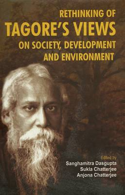 Rethinking of Tagore's Views on Society, Development and Environment (Hardback)
