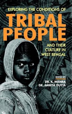 Exploring the Conditions of Tribal People and Their Culture in West Bengal (Hardback)