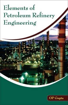 Elements of Petroleum Refinery Engineering (Paperback)