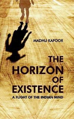 The Horizon of Existence: a Flight of the Indian Mind (Hardback)