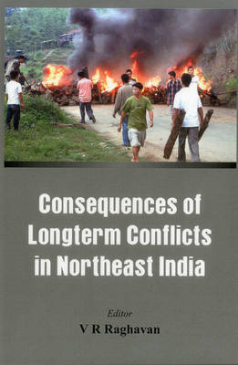 Consequences of Longterm Conflicts in Northeast India (Hardback)