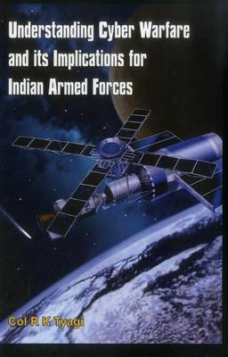 Understanding Cyber Warfare and its Implications for Indian Armed Forces (Hardback)