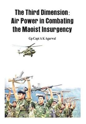 The Third Dimension: Air Power in Combating the Maoist Insurgency (Hardback)