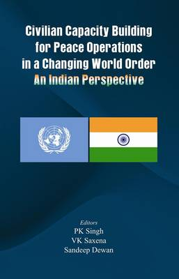 Civilian Capacity Building for Peace Operations in a Changing World Order: An Indian Perspective (Paperback)