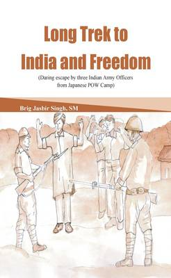 Long Trek to Freedom: Daring Escape by Three Indian Army Officers from Japanese POW Camp (Hardback)