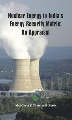 Nuclear Energy in India's Energy Security Matrix: An Appraisal (Hardback)