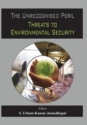 The Unrecognised Peril: Threats to Environmental Security (Hardback)