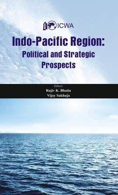 Indo Pacific Region: Political and Strategic Prospects - Project of Indian Council of World Affairs (Hardback)