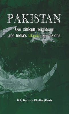 Pakistan Our Difficult Neighbour and India's Islamic Dimensions (Hardback)