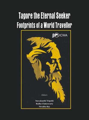 Tagore the Eternal Seeker: Footprints of a World Traveller (Hardback)