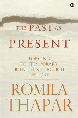 The Past as Present: Forging Contemporary Identities Through History (Hardback)