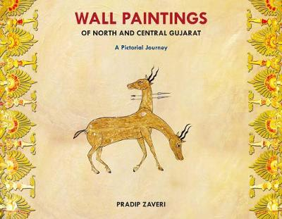 Wall Paintings Of North And Central Gujarat: A Pictorial Journey (Hardback)