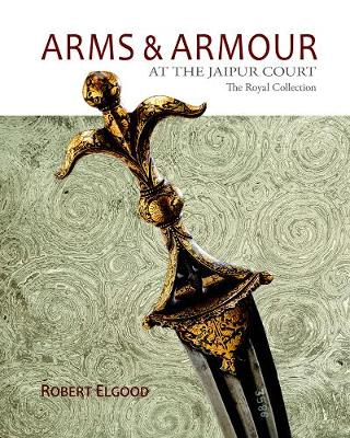 Arms & Armour At The Jaipur Court: The Royal Collection (Hardback)