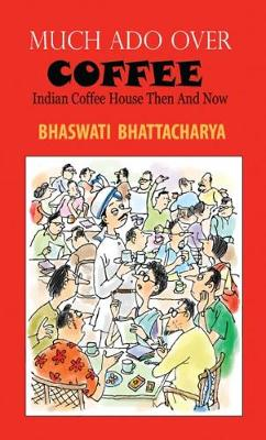 Much Ado Over Coffee Indian Coffee House Then and Now (Paperback)