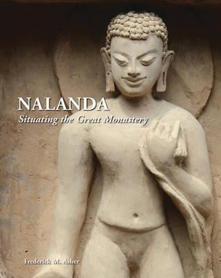 Nalanda: Situating the Great Monastery (Hardback)
