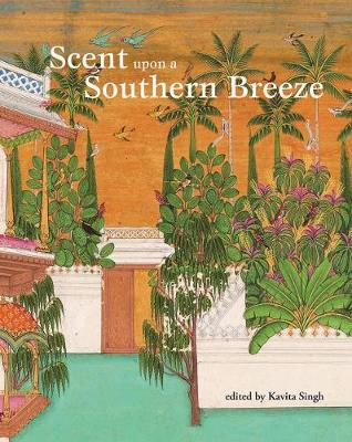 Scent upon a Southern Breeze: The Synaesthetic Arts of the Deccan (Hardback)