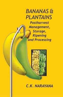Bananas and Plantains: Postharvest Management,Storage,Ripening and Processing (Hardback)