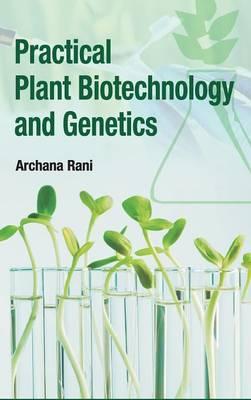 Practical Plant Biotechnology and Genetics (Hardback)