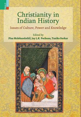 Christianity in Indian History: Issues of Culture, Power and Knowledge (Hardback)