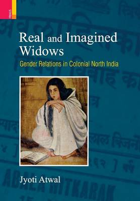 Real and Imagined Widows: Gender Relations in Colonial North India (Hardback)