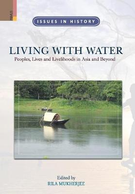 Living with Water: Peoples, Lives and Livelihoods in Asia and Beyond (Hardback)