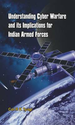 Understanding Cyber Warfare and its Implications for Indian Armed Forces (Paperback)