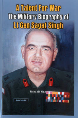 A Talent for War: The Military Biography of Lt Gen Sagat Singh (Paperback)