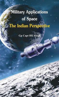 Military Application of Space: The Indian Perspectives (Paperback)