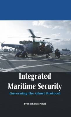 Integrated Maritime Security: Governing the Ghost Protocol (Paperback)