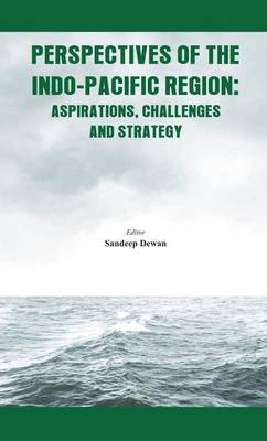 Perspectives of the Indo - Pacific Region: Aspirations, Challenges and Strategy (Paperback)