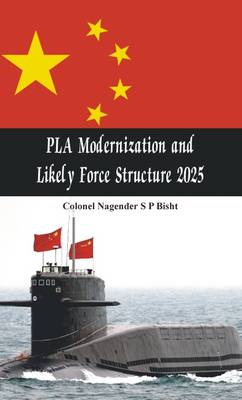 PLA Modernisation and Likely Force Structure 2025 (Paperback)
