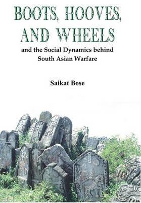 Boot, Hooves and Wheels: And the Social Dynamics Behind South Asian Warfare (Hardback)