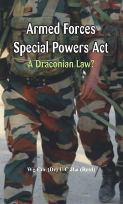 Armed Forces Special Power Act: A Draconian Law? (Hardback)