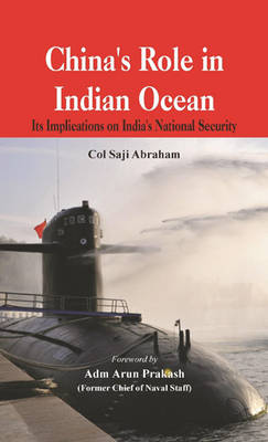 China's Role in the Indian Ocean: Its Implications on India's National Security (Hardback)