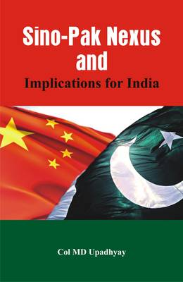 Sino - Pak Nexus and Implications for India (Paperback)
