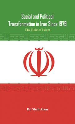 Social and Political Transformation in Iran Since 1979: The Role of Islam (Hardback)
