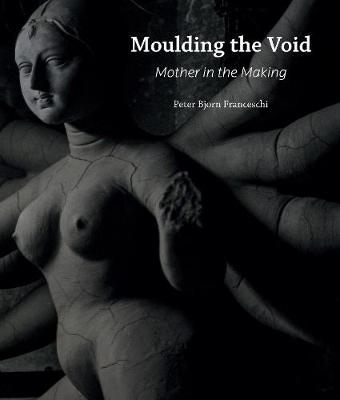 Moulding the Void: Mother in the Making (Hardback)