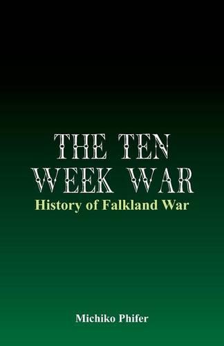 The Ten Week War - History of Falkland War (Paperback)