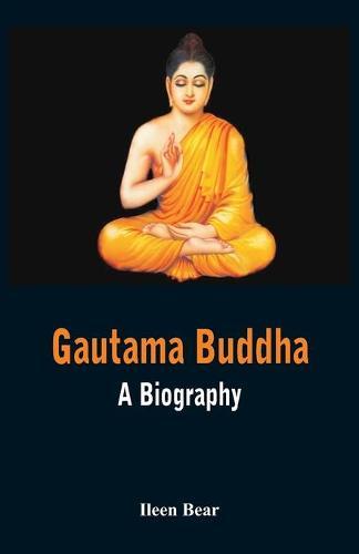 Gautama Buddha - A Biography (Paperback)