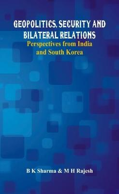 Geopolitics, Security and Bilateral Relations: Perspectives from India and South Korea (Paperback)
