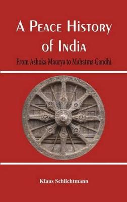 A Peace History of India: From Ashoka Maurya to Mahatma Gandhi (Paperback)