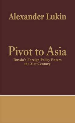 Pivot to Asia: Russia's Foreign Policy Enters the 21st Century (Paperback)