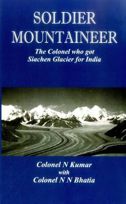Soldier Mountaineer: The Colonel Who Got Siachen Glacier for India (Hardback)